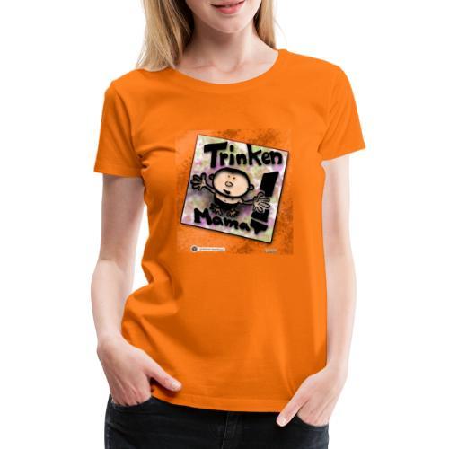 Design Baby Trinken Mama - Frauen Premium T-Shirt