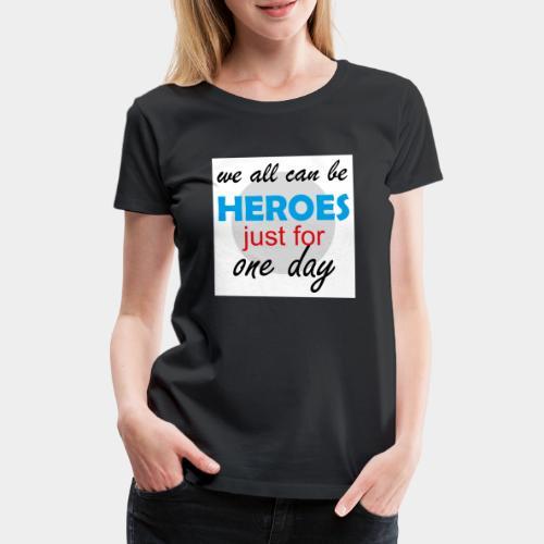 GHB Jeder kann ein Held sein 190320182w - Frauen Premium T-Shirt