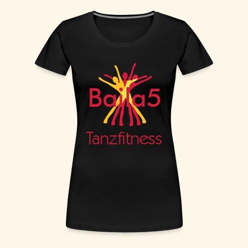Baila5 Tanzfitness - Frauen Premium T-Shirt