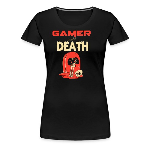 Gamer until Death - Frauen Premium T-Shirt