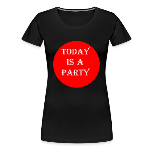 today - T-shirt Premium Femme