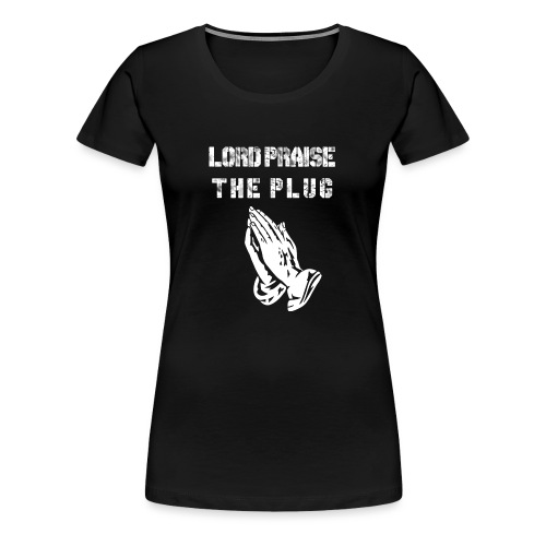 Lord Praise The Plug - Women's Premium T-Shirt