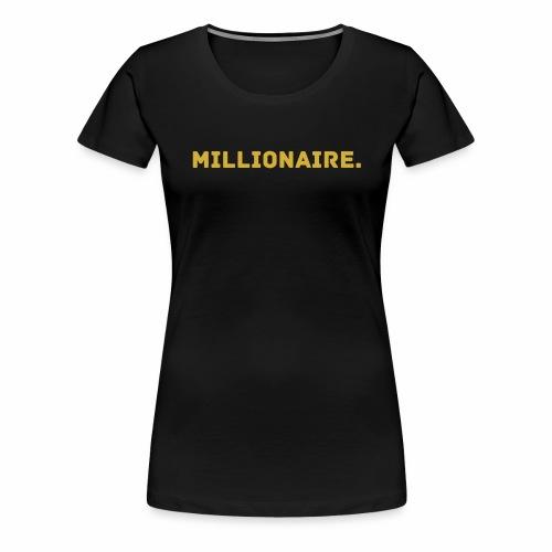 Millionaire. GOLD Edition - Women's Premium T-Shirt