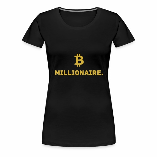 Millionaire. X Bitcoin Millionaire. - Women's Premium T-Shirt