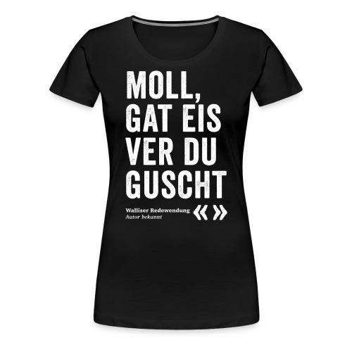 MOLL, GAT EIS VER DU GUSCHT - Frauen Premium T-Shirt