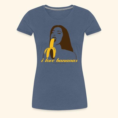 i love bananas - Frauen Premium T-Shirt
