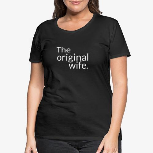 the original wife - T-shirt Premium Femme