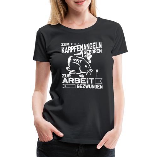 Zum Karpfenangeln geboren, Karpfen Angler - Frauen Premium T-Shirt