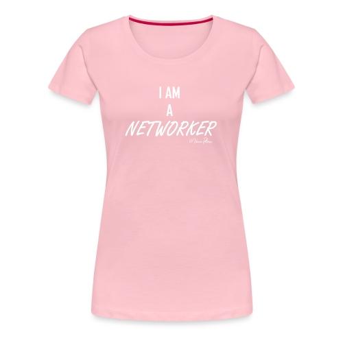 I AM A NETWORKER - T-shirt Premium Femme