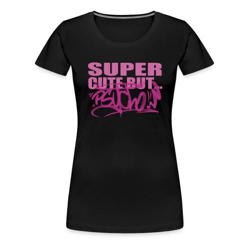 Super Cute But Psycho - Dame premium T-shirt