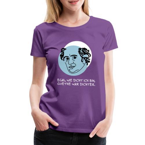 Goethe war Dichter - Wortwitz mit Schuss - Frauen Premium T-Shirt