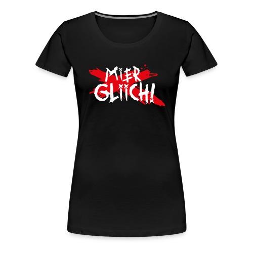 MIER GLIICH! - Frauen Premium T-Shirt