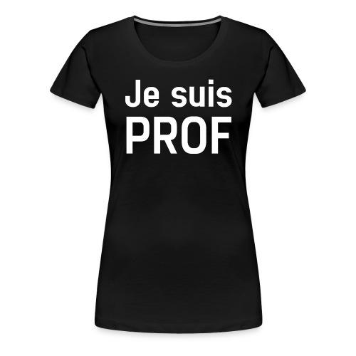JE SUIS PROF - T-shirt Premium Femme