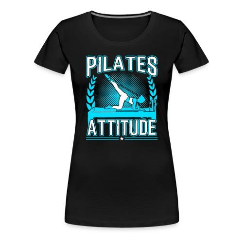Pilates Attitude Funny Pilates Quotes - Frauen Premium T-Shirt