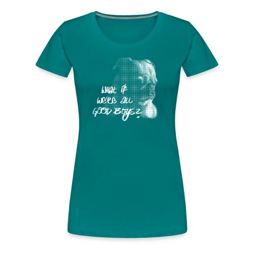 What if we're all good boys? Nachdenklicher Mops - Frauen Premium T-Shirt
