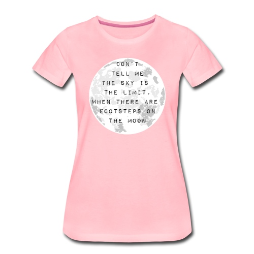Don't tell me the sky is the limit! - Frauen Premium T-Shirt