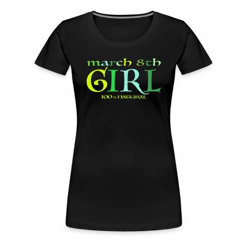 Geburtstags T-Shirt/ March 8th Girl - 100% Natural - Frauen Premium T-Shirt