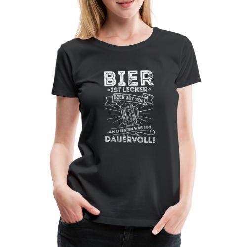 Bier ist lecker Bier ist toll liebsten Dauervoll - Frauen Premium T-Shirt