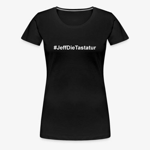 hashtag jeffdietastatur weiss - Frauen Premium T-Shirt