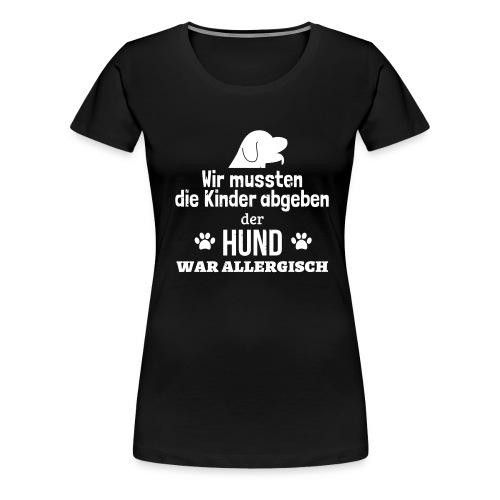 Hund war allergisch - Frauen Premium T-Shirt