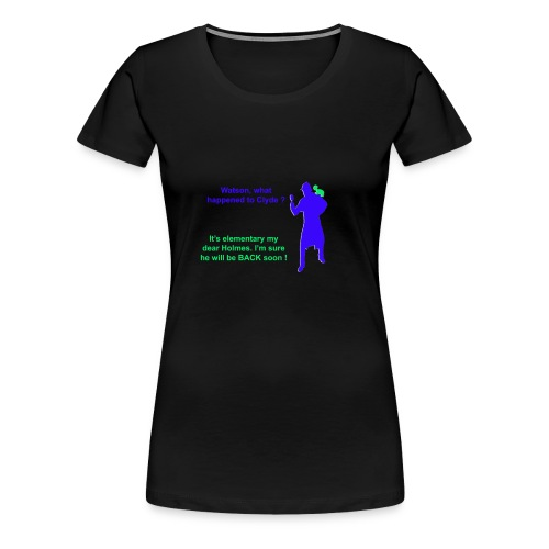 Clyde will be back - Women's Premium T-Shirt