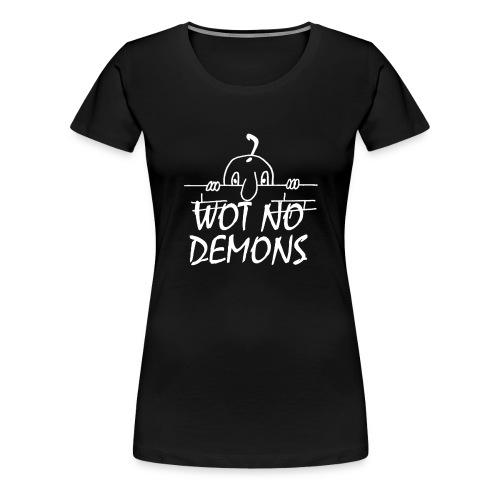 WOT NO DEMONS - Women's Premium T-Shirt