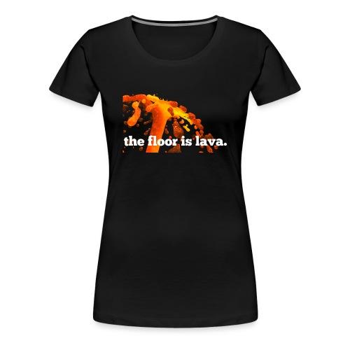 the floor is lava - Frauen Premium T-Shirt