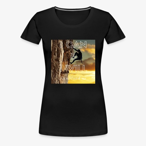 I CAN I WILL - Women's Premium T-Shirt
