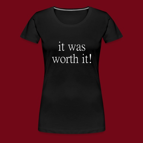 worth it - Frauen Premium T-Shirt