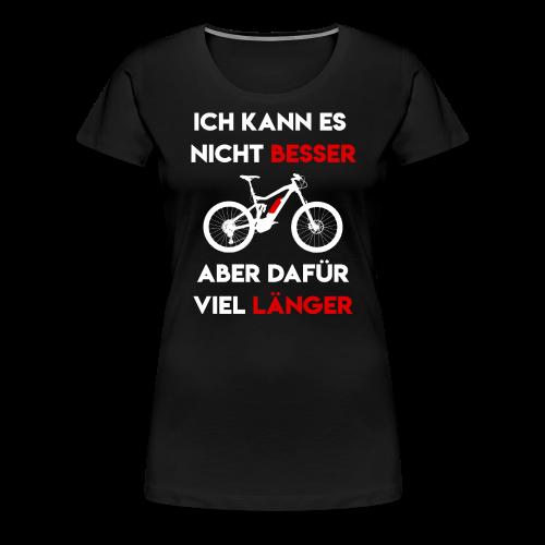 Nicht besser aber Länger - Ebike - EMTB - Pedelec - Frauen Premium T-Shirt