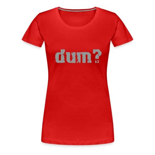 dum black - Frauen Premium T-Shirt