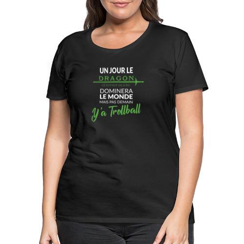 un jour le dragon d'émeraude dominera le monde - T-shirt Premium Femme