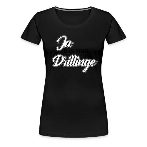 Ja das sind Drillinge - Frauen Premium T-Shirt