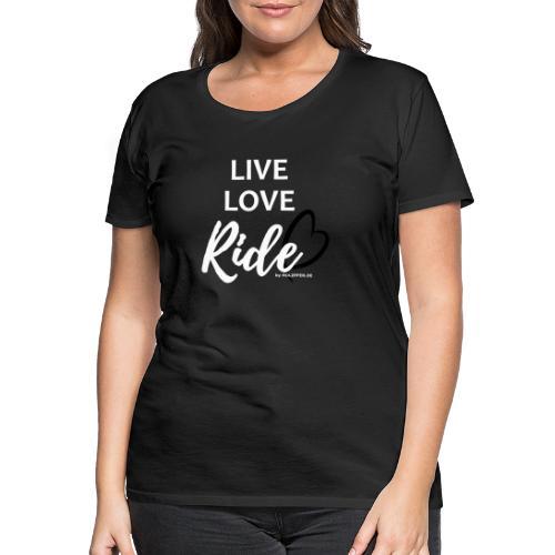live love ride PFAD - Frauen Premium T-Shirt