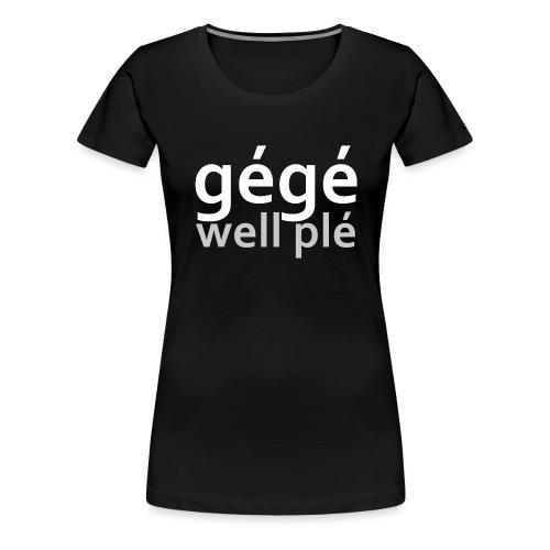 GGWP | gégé well plé - T-shirt Premium Femme