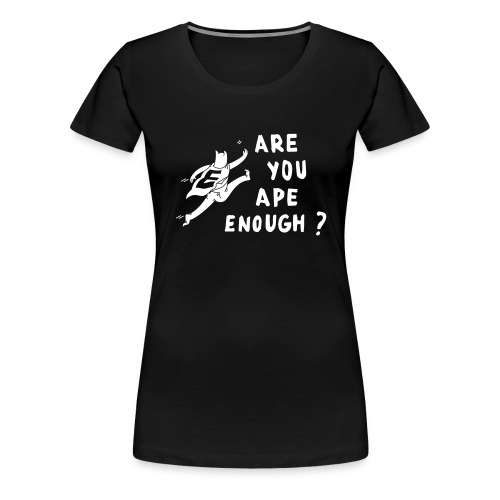 are you ape enough Front groß - Frauen Premium T-Shirt