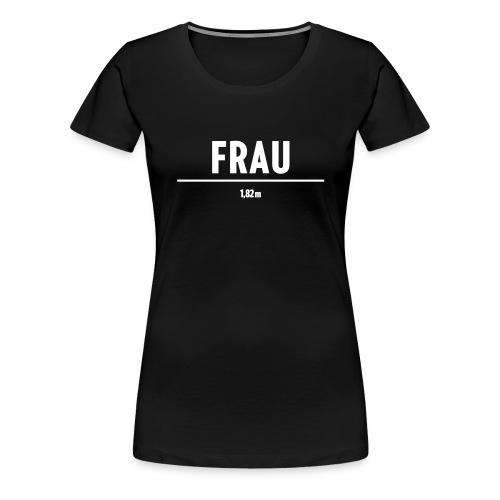FRAU | 1,82m - Frauen Premium T-Shirt