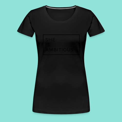 She is ambitious - Vrouwen Premium T-shirt