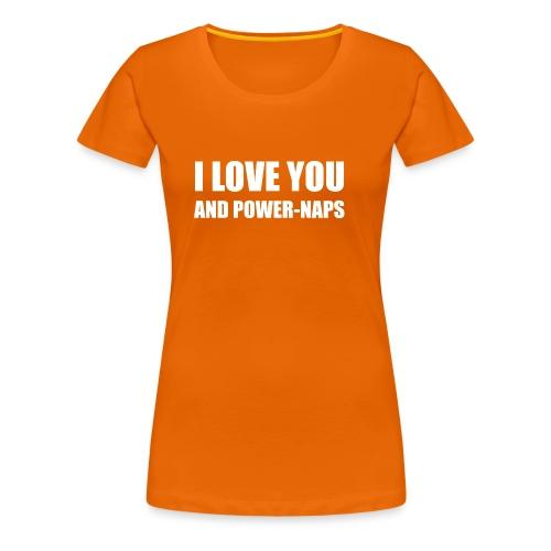 I LOVE YOU AND POWER NAPS - Frauen Premium T-Shirt