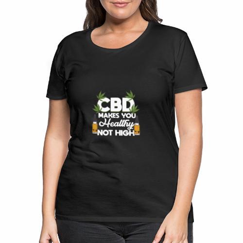 CBD OIL: CBD Makes You Healthy - Frauen Premium T-Shirt