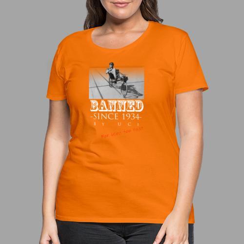 Recumbent Bike Banned since 1934 - Naisten premium t-paita