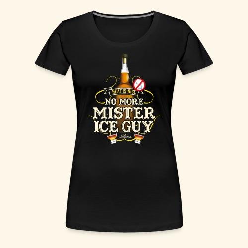 Whisky T Shirt No More Mister Ice Guy - Frauen Premium T-Shirt