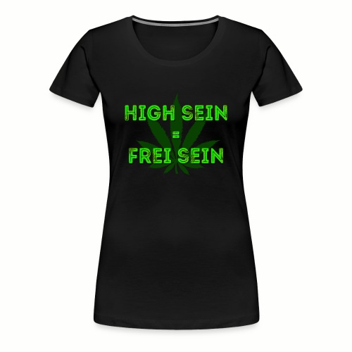 High sein = Frei sein - Frauen Premium T-Shirt