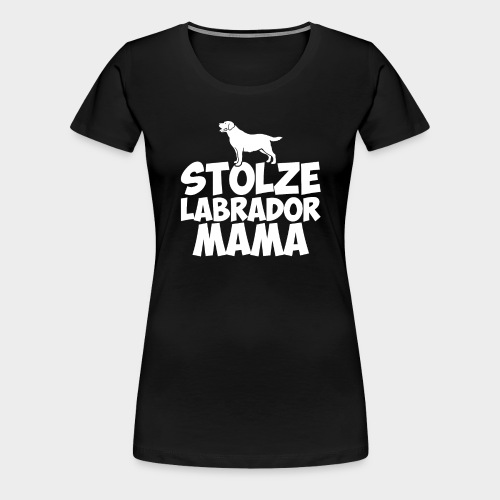 Stolze Labrador Mama Hund Hundeliebe - Frauen Premium T-Shirt
