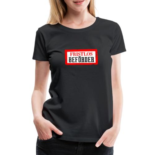 fristlosbefoerdert - Frauen Premium T-Shirt