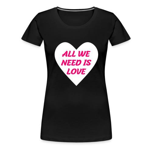 All we need is Love - Frauen Premium T-Shirt