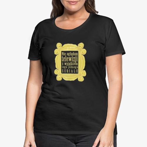 Dla tych co oglądają i to nie raz :) - Koszulka damska Premium