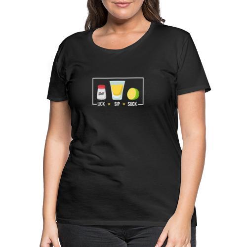 Tequila - Lick Sip Suck - Women's Premium T-Shirt