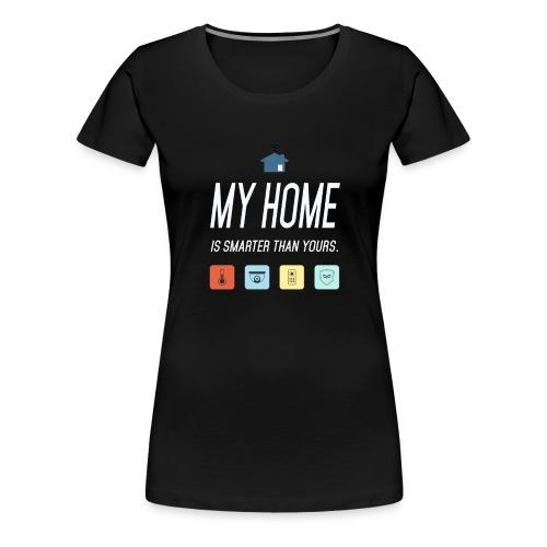 Mein Haus ist Smarter Technik Nerd Geschenk Idee - Frauen Premium T-Shirt