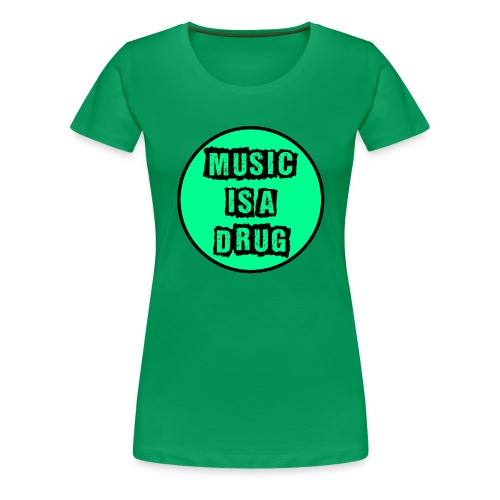 Music is a drug - Frauen Premium T-Shirt